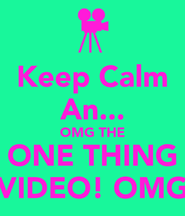 Keep Calm An... OMG THE ONE THING VIDEO! OMG