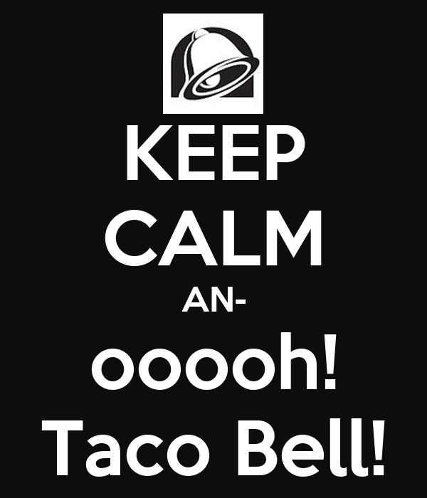 KEEP CALM AN- ooooh! Taco Bell!