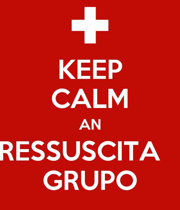 KEEP CALM AN RESSUSCITA    GRUPO