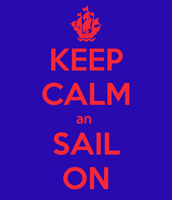KEEP CALM an  SAIL ON