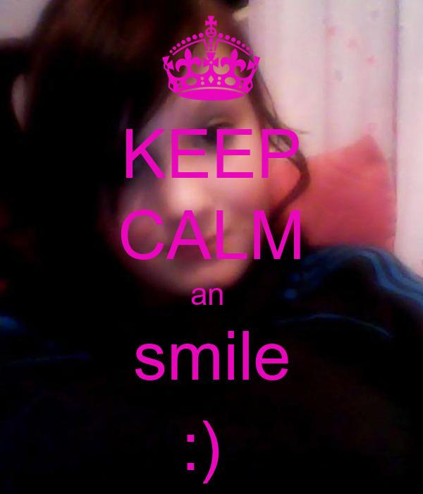 KEEP CALM an  smile :)