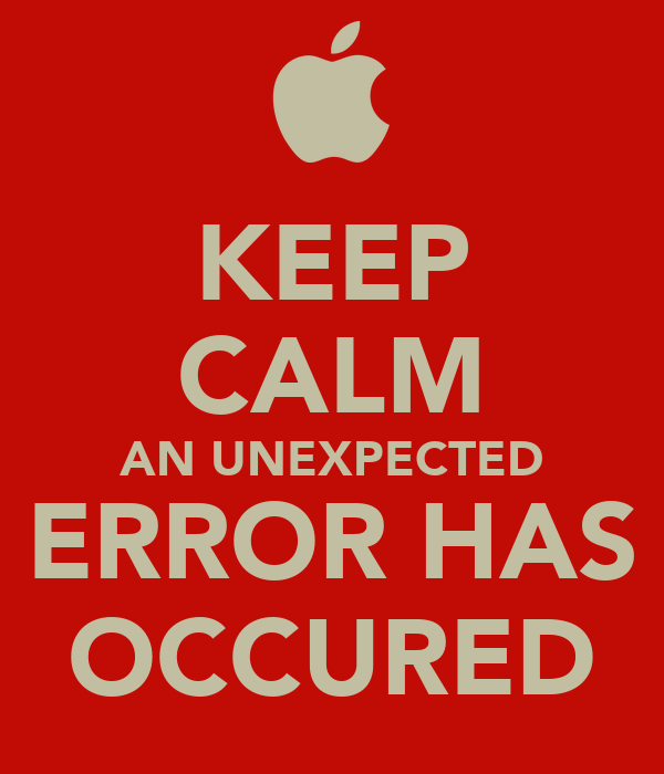 KEEP CALM AN UNEXPECTED ERROR HAS OCCURED