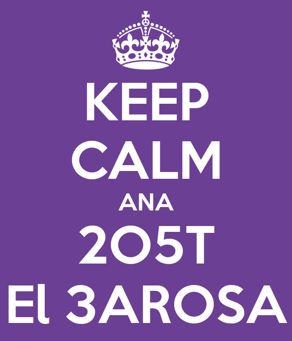 KEEP CALM ANA 2O5T El 3AROSA
