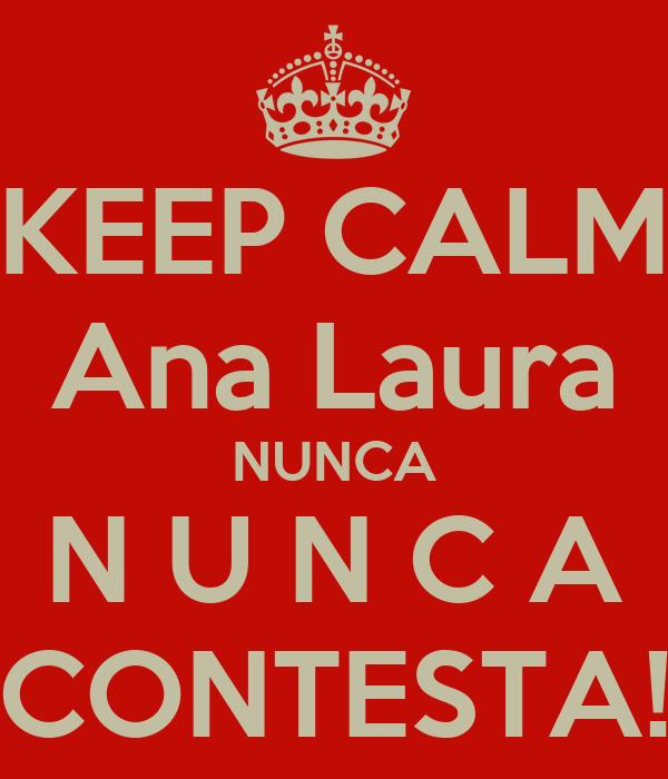 KEEP CALM Ana Laura NUNCA N U N C A CONTESTA!