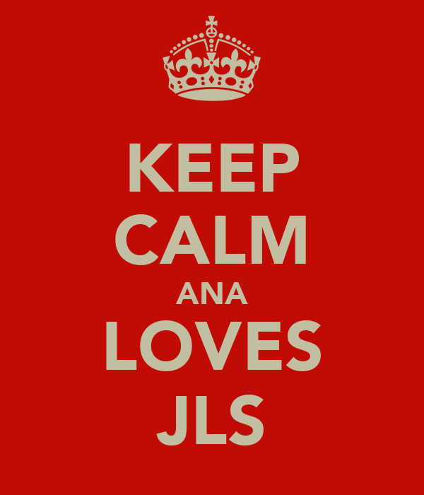 KEEP CALM ANA LOVES JLS