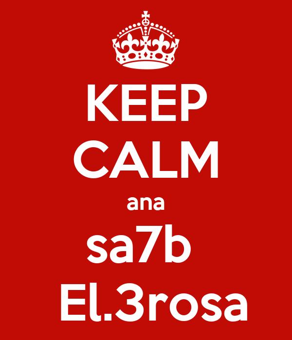 KEEP CALM ana sa7b   El.3rosa