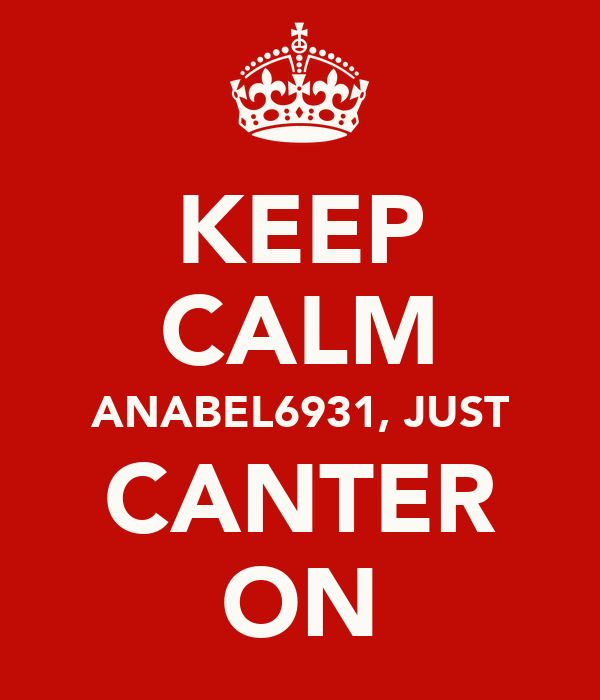 KEEP CALM ANABEL6931, JUST CANTER ON