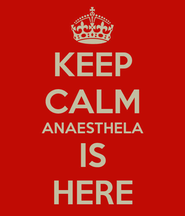 KEEP CALM ANAESTHELA IS HERE