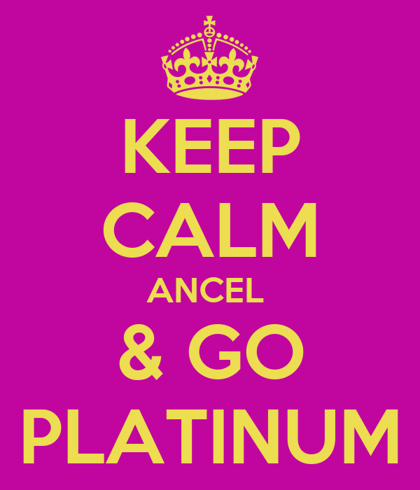 KEEP CALM ANCEL  & GO PLATINUM