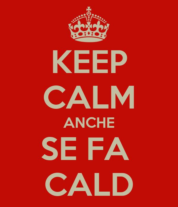 KEEP CALM ANCHE SE FA  CALD