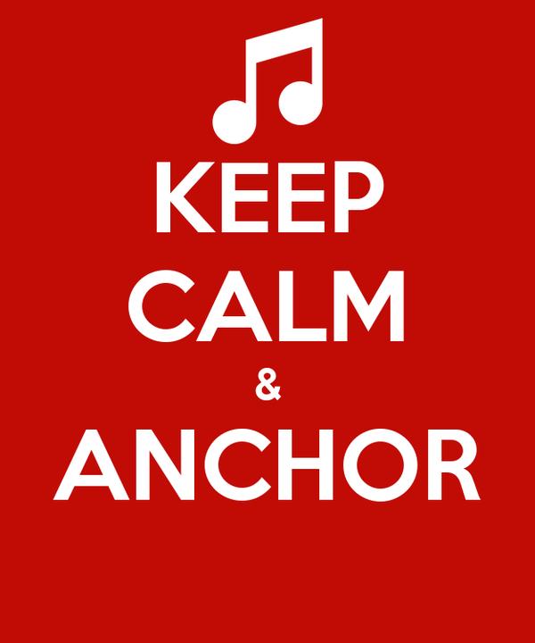 KEEP CALM & ANCHOR