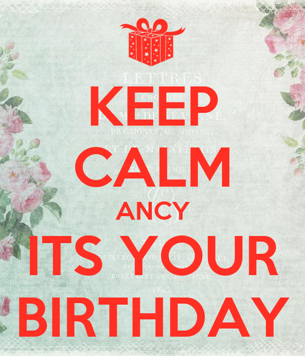 KEEP CALM ANCY ITS YOUR BIRTHDAY