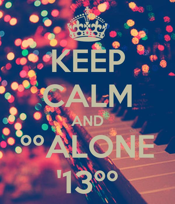 KEEP CALM AND ººALONE '13ºº