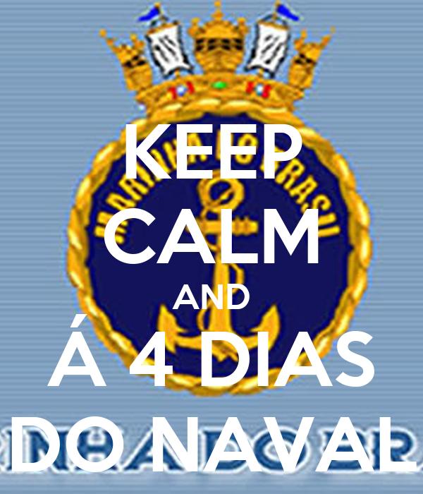 KEEP CALM AND Á 4 DIAS  DO NAVAL