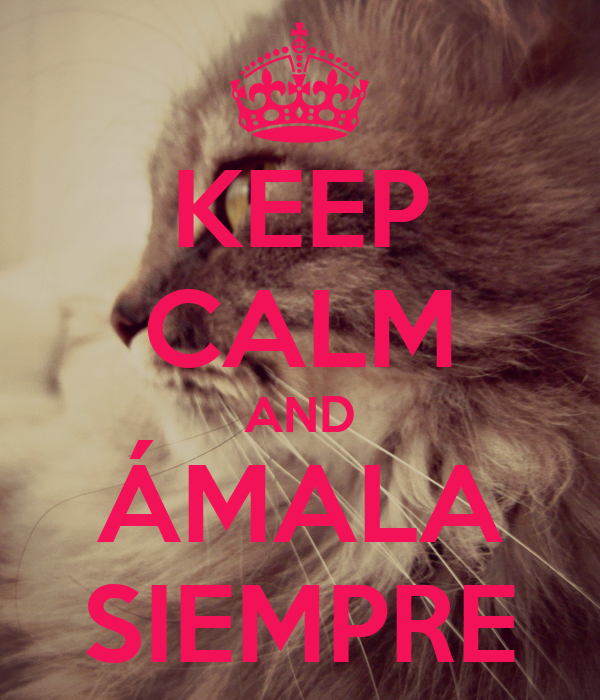 KEEP CALM AND ÁMALA SIEMPRE