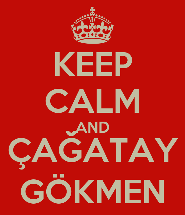 KEEP CALM AND ÇAĞATAY GÖKMEN
