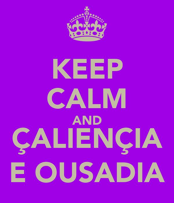 KEEP CALM AND ÇALIENÇIA E OUSADIA