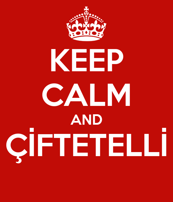 KEEP CALM AND ÇİFTETELLİ