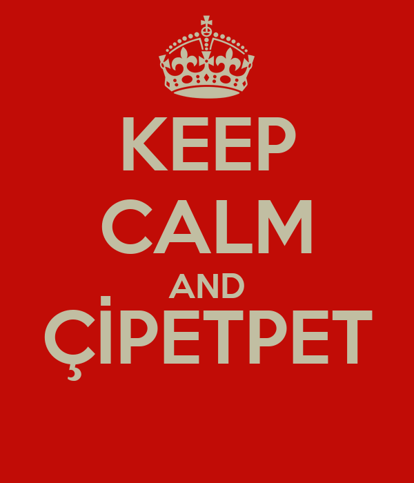 KEEP CALM AND ÇİPETPET