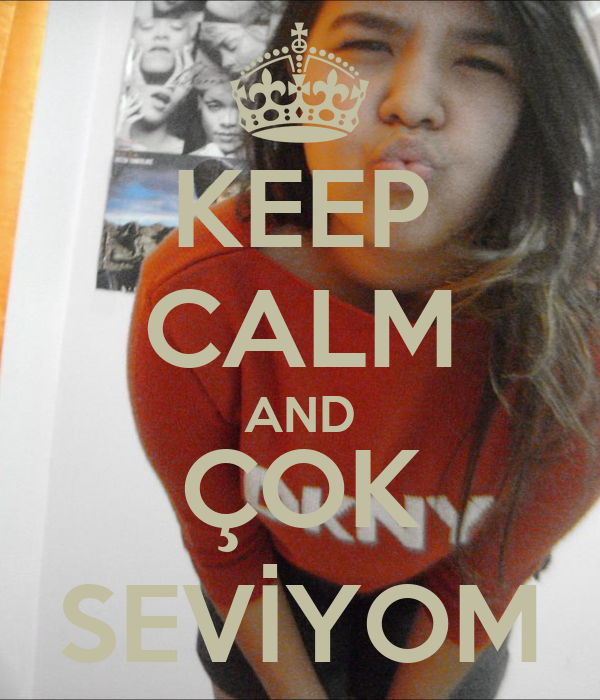 KEEP CALM AND ÇOK SEVİYOM