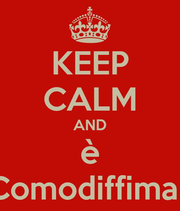 KEEP CALM AND è Comodiffima!!