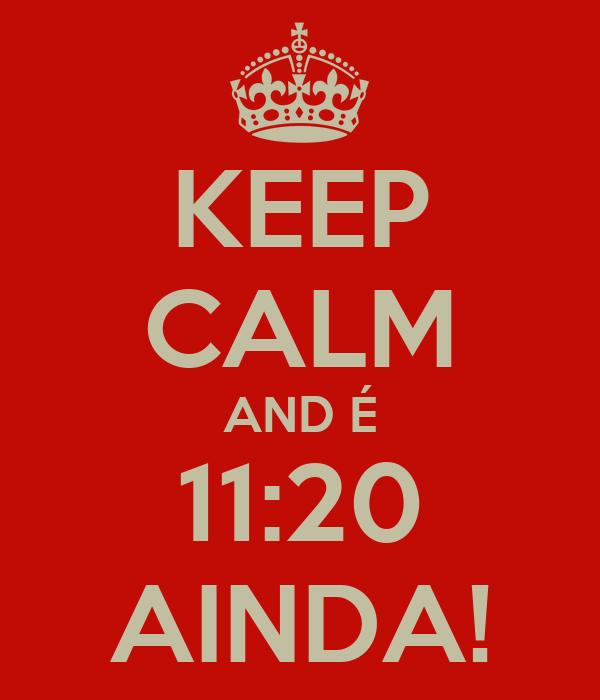 KEEP CALM AND É 11:20 AINDA!