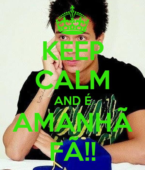 KEEP CALM AND É AMANHÃ FÃ!!