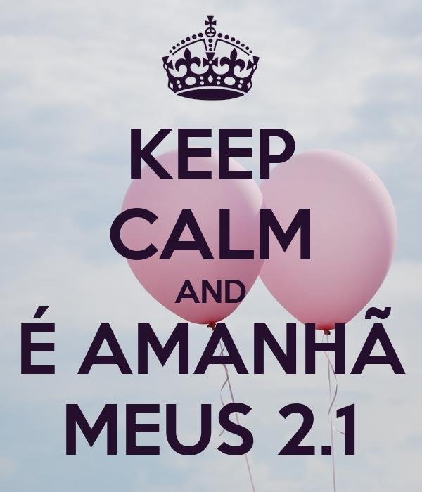 KEEP CALM AND É AMANHÃ MEUS 2.1