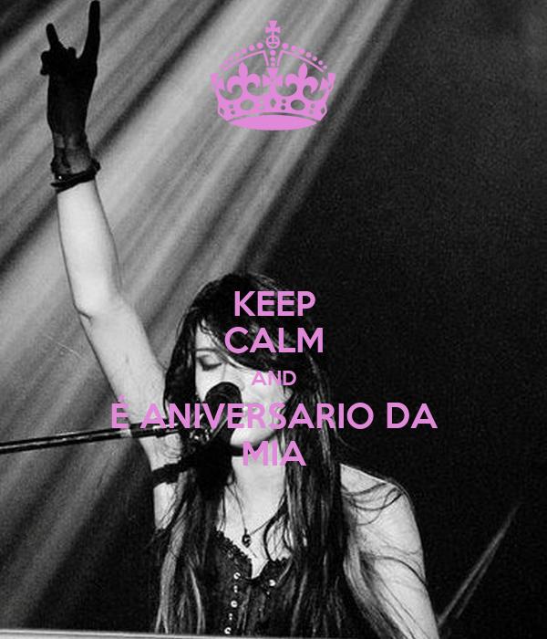 KEEP CALM AND É ANIVERSARIO DA MIA