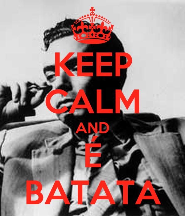 KEEP CALM AND É BATATA