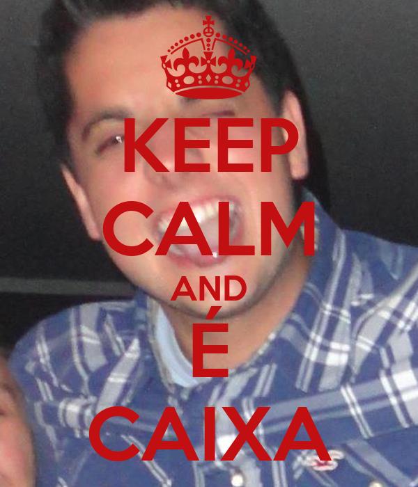 KEEP CALM AND É CAIXA