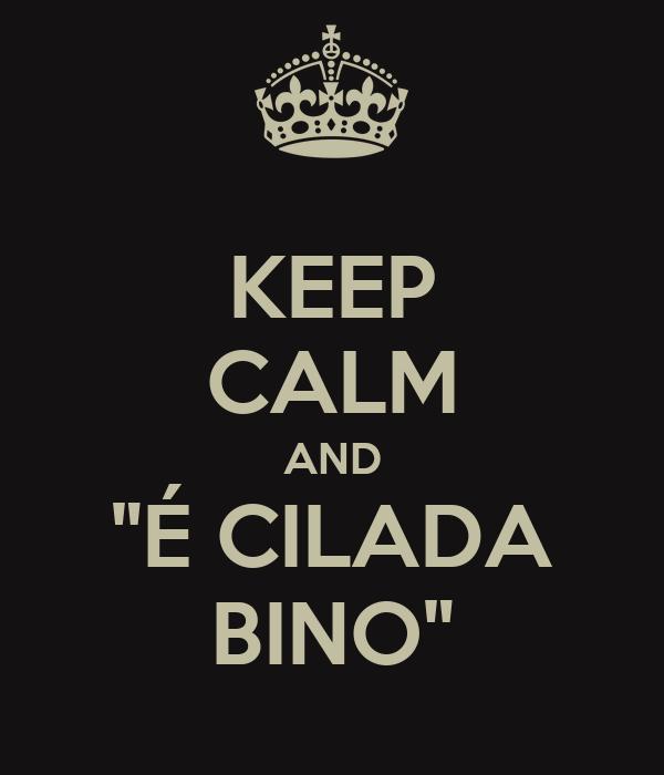 """KEEP CALM AND """"É CILADA BINO"""""""