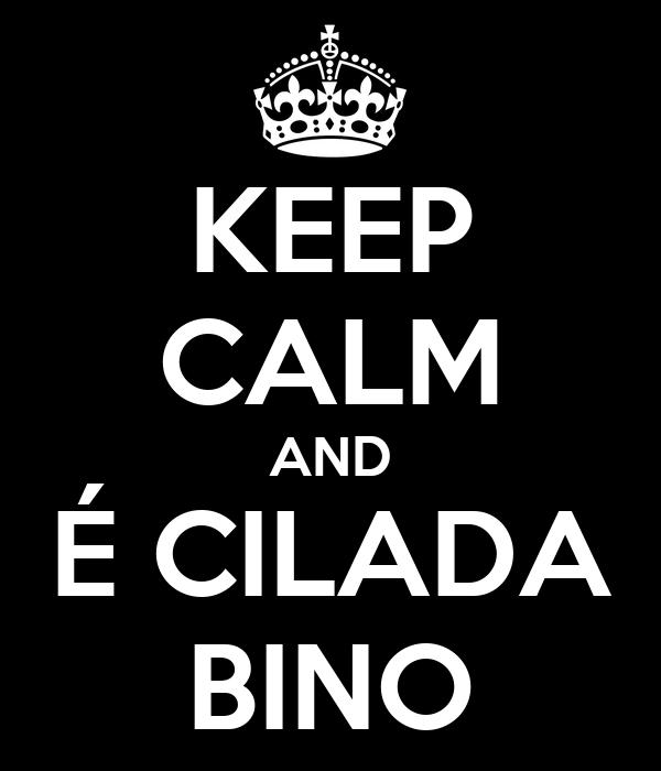 KEEP CALM AND É CILADA BINO