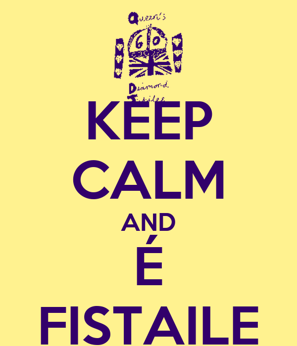 KEEP CALM AND É FISTAILE