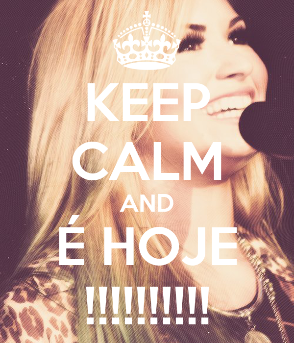 KEEP CALM AND É HOJE !!!!!!!!!!