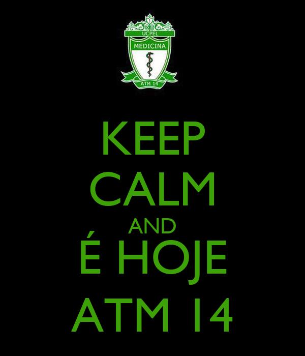 KEEP CALM AND É HOJE ATM 14