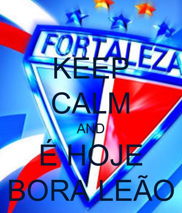KEEP CALM AND É HOJE BORA LEÃO