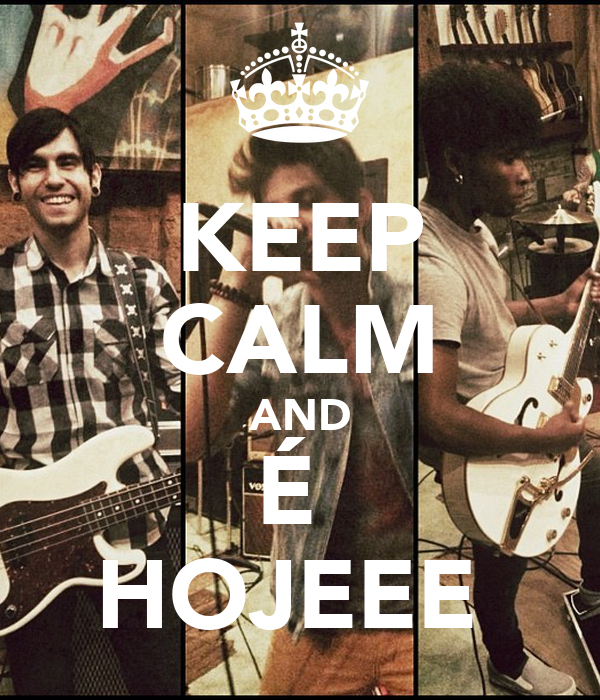 KEEP CALM AND É  HOJEEE
