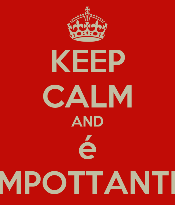 KEEP CALM AND é IMPOTTANTE