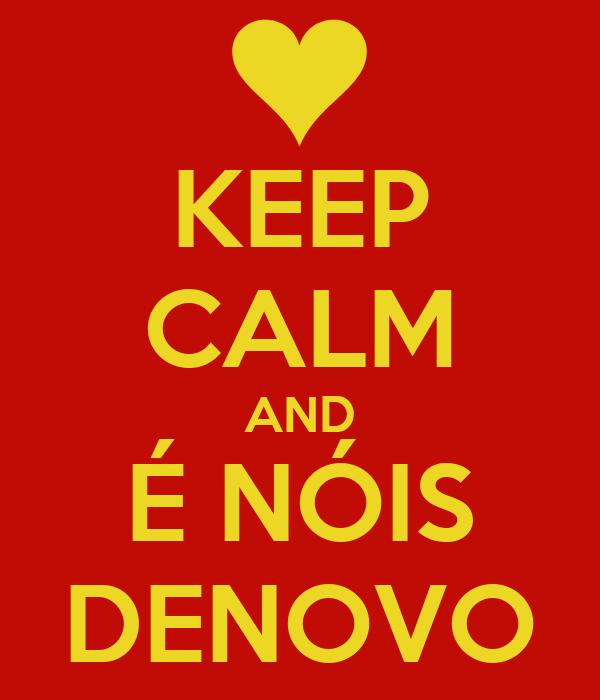 KEEP CALM AND É NÓIS DENOVO