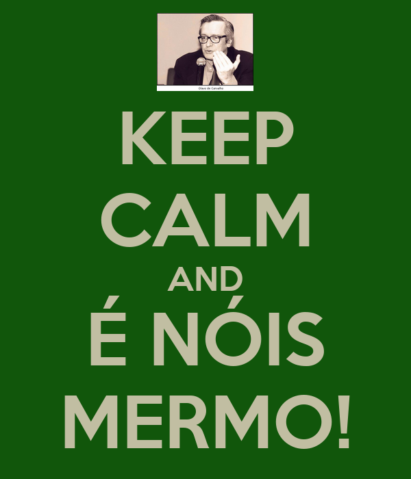 KEEP CALM AND É NÓIS MERMO!