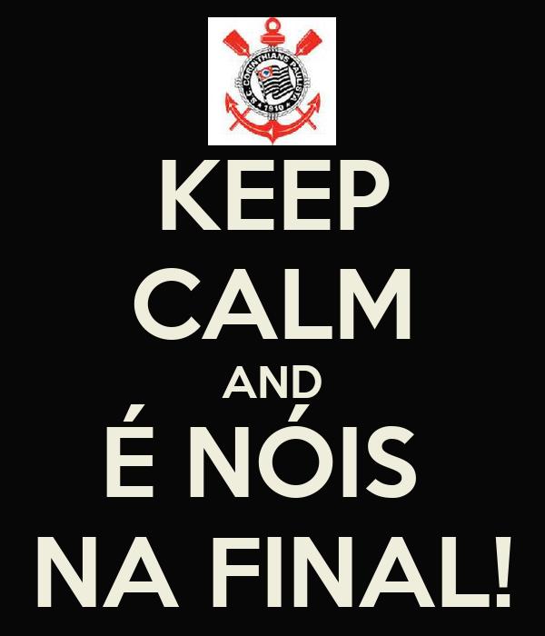 KEEP CALM AND É NÓIS  NA FINAL!