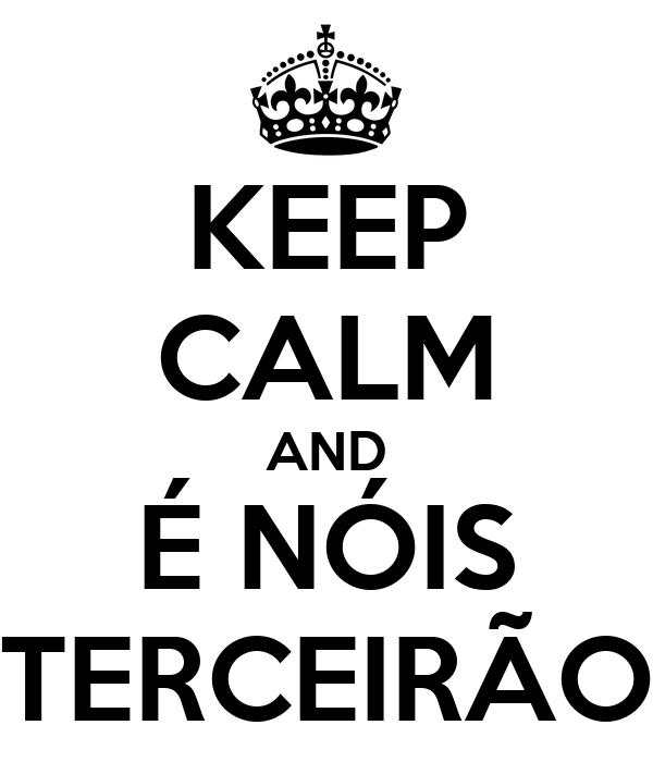 KEEP CALM AND É NÓIS TERCEIRÃO