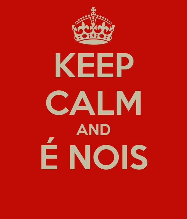 KEEP CALM AND É NOIS
