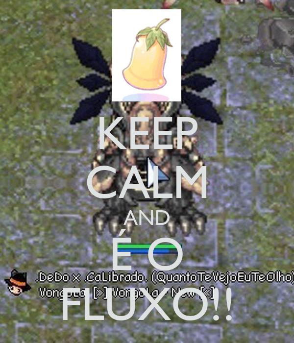KEEP CALM AND É O FLUXO!!