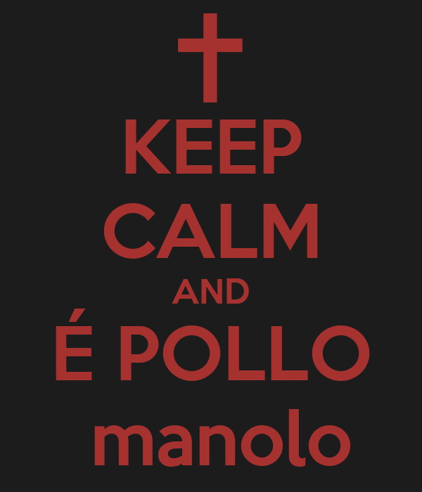KEEP CALM AND É POLLO  manolo