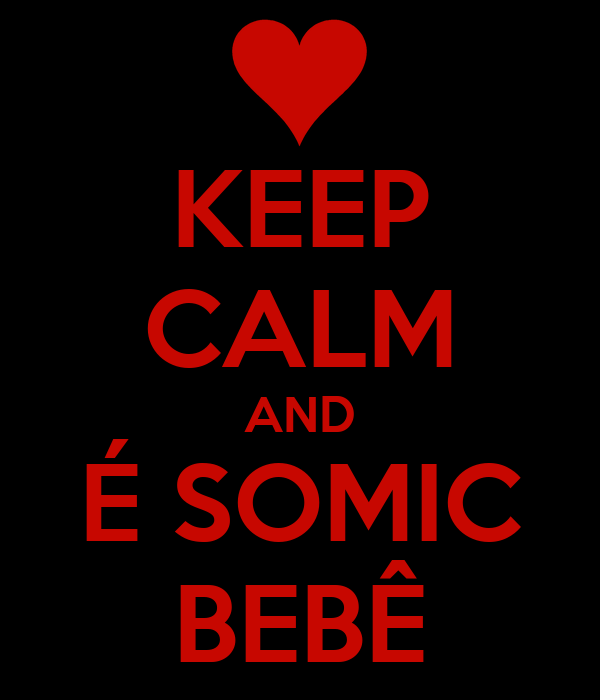 KEEP CALM AND É SOMIC BEBÊ