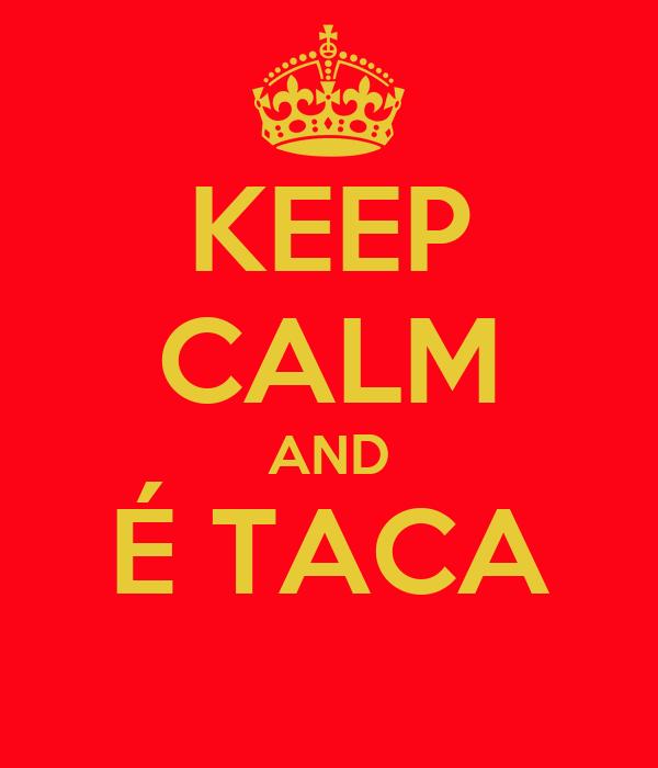 KEEP CALM AND É TACA