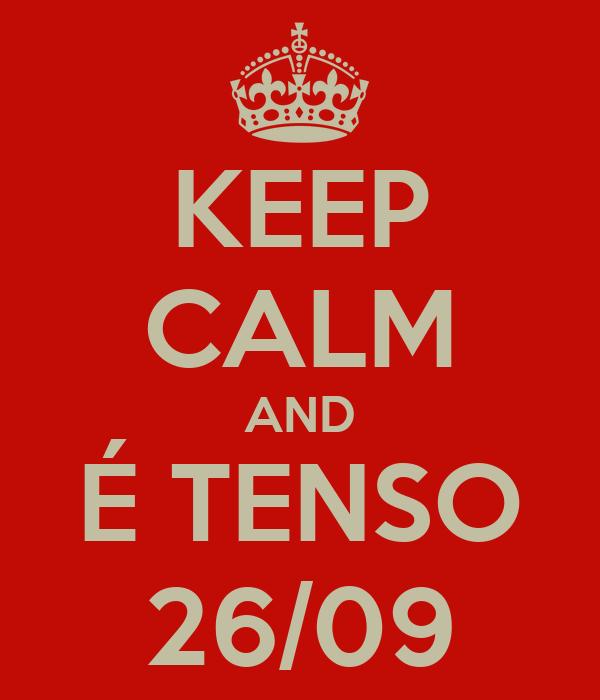 KEEP CALM AND É TENSO 26/09