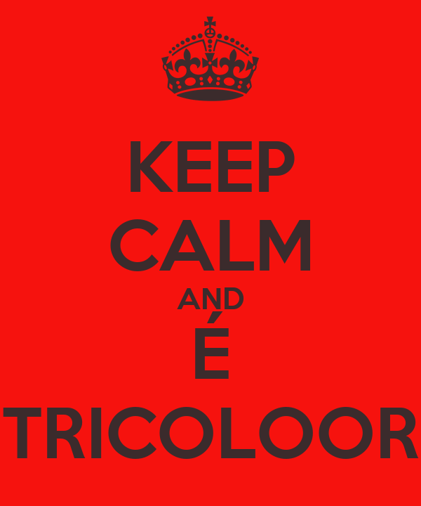 KEEP CALM AND É TRICOLOOR